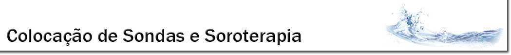 Colocação de sondas e Soroterapia - Enfermeiro no Lar no Porto, Braga, Aveiro, Valongo, Maia, Matosinhos, Gondomar, Leça da Palmeira, Leça do Balio, S. Mamede de Infesta